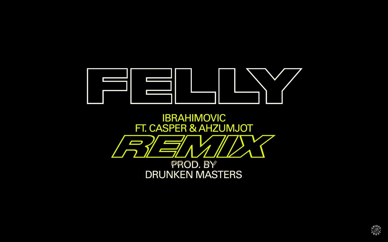 Felly-Casper-Ahzumjot-Ibrahimovic-Remix